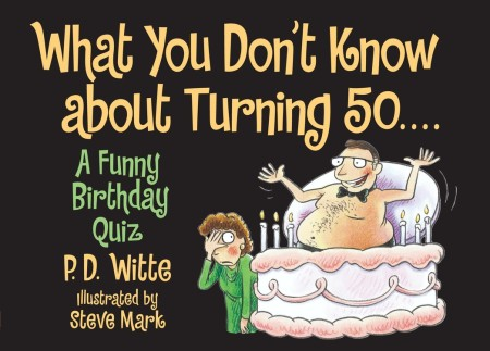 What You Dont Know About Turning 50 By PD Witte