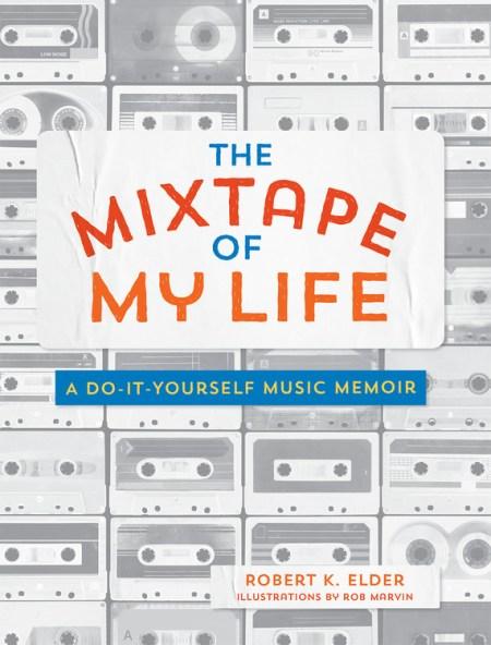 The mixtape of my life by robert k elder running press the mixtape of my life solutioingenieria Choice Image
